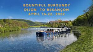 Bountiful Burgundy Dijon to Bescancon April 16-22, 2022